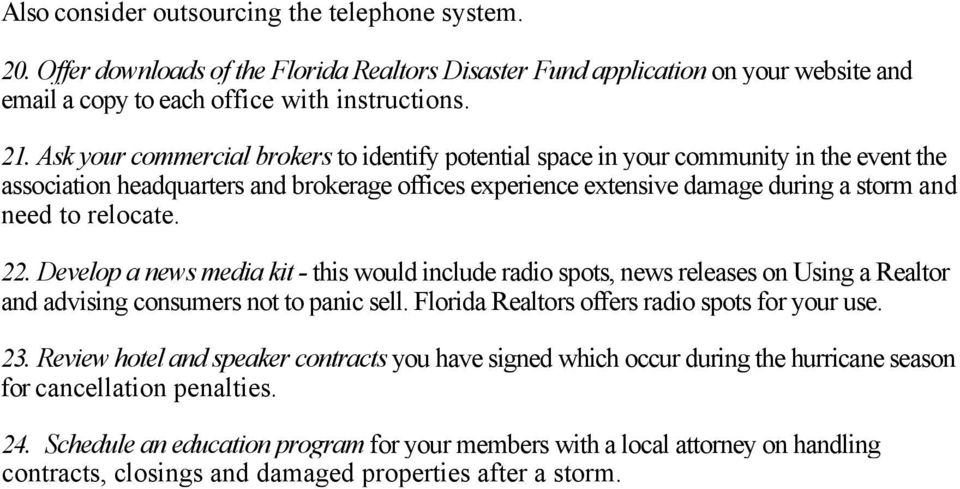 relocate. 22. Develop a news media kit - this would include radio spots, news releases on Using a Realtor and advising consumers not to panic sell. Florida Realtors offers radio spots for your use.