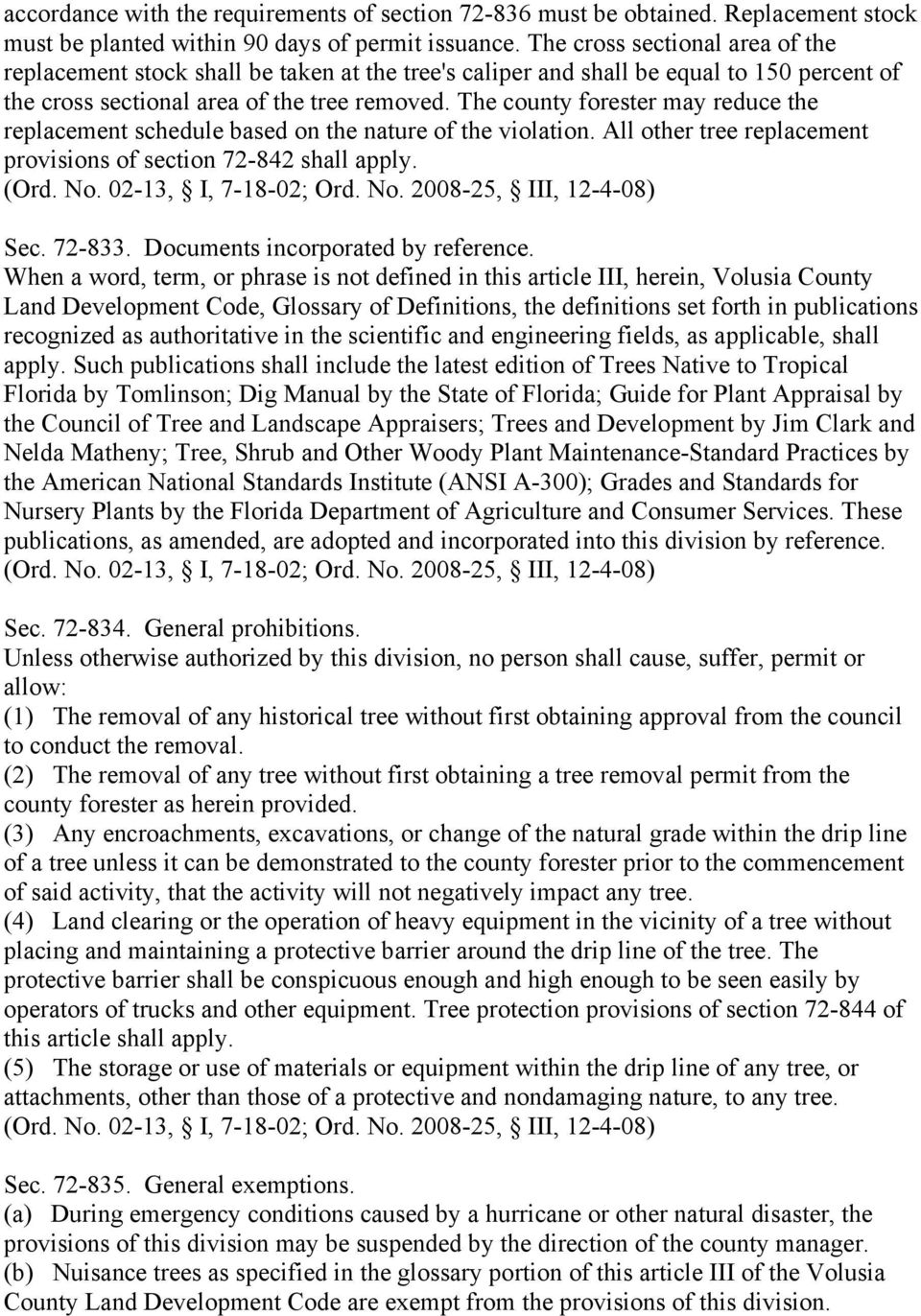 The county forester may reduce the replacement schedule based on the nature of the violation. All other tree replacement provisions of section 72-842 shall apply. Sec. 72-833.