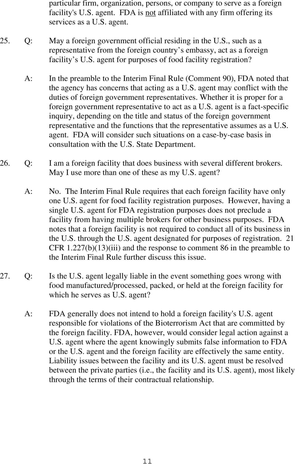 A: In the preamble to the Interim Final Rule (Comment 90), FDA noted that the agency has concerns that acting as a U.S. agent may conflict with the duties of foreign government representatives.