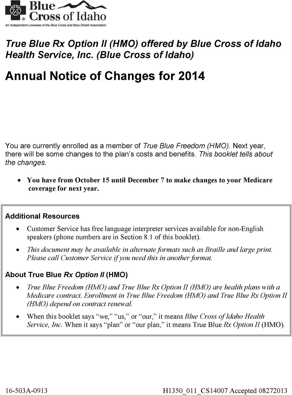 This booklet tells about the changes. You have from October 15 until December 7 to make changes to your Medicare coverage for next year.