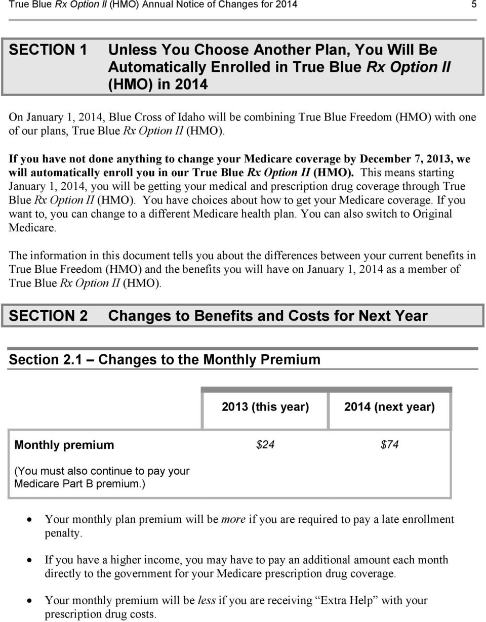 If you have not done anything to change your Medicare coverage by December 7, 2013, we will automatically enroll you in our True Blue Rx Option II (HMO).