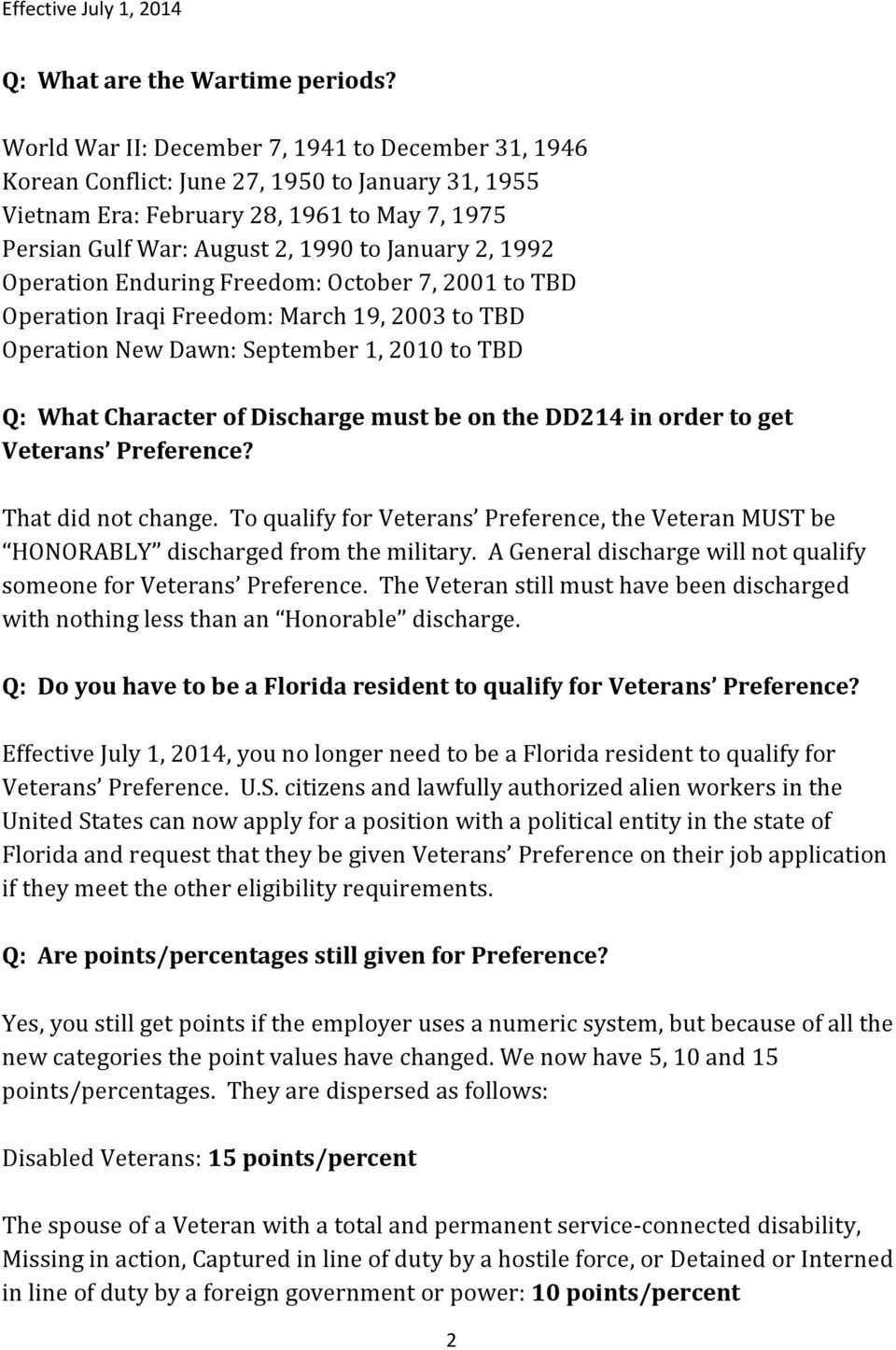 1992 Operation Enduring Freedom: October 7, 2001 to TBD Operation Iraqi Freedom: March 19, 2003 to TBD Operation New Dawn: September 1, 2010 to TBD Q: What Character of Discharge must be on the DD214
