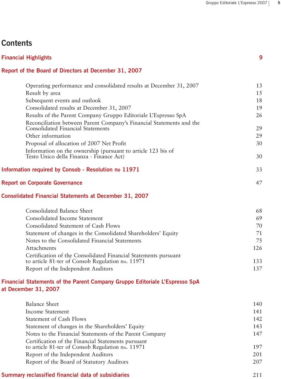 Financial Statements and the Consolidated Financial Statements 29 Other information 29 Proposal of allocation of 2007 Net Profit 30 Information on the ownership (pursuant to article 123 bis of Testo
