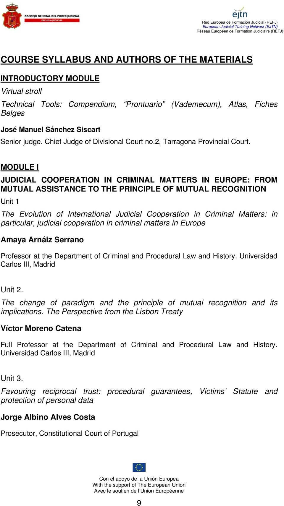 MODULE I JUDICIAL COOPERATION IN CRIMINAL MATTERS IN EUROPE: FROM MUTUAL ASSISTANCE TO THE PRINCIPLE OF MUTUAL RECOGNITION Unit 1 The Evolution of International Judicial Cooperation in Criminal