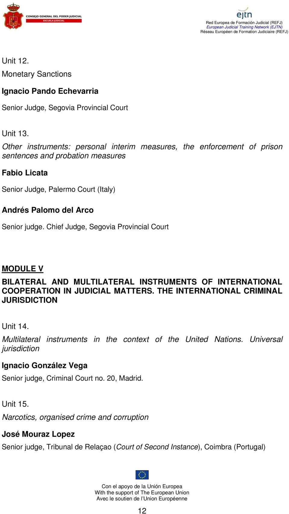 Chief Judge, Segovia Provincial Court MODULE V BILATERAL AND MULTILATERAL INSTRUMENTS OF INTERNATIONAL COOPERATION IN JUDICIAL MATTERS. THE INTERNATIONAL CRIMINAL JURISDICTION Unit 14.