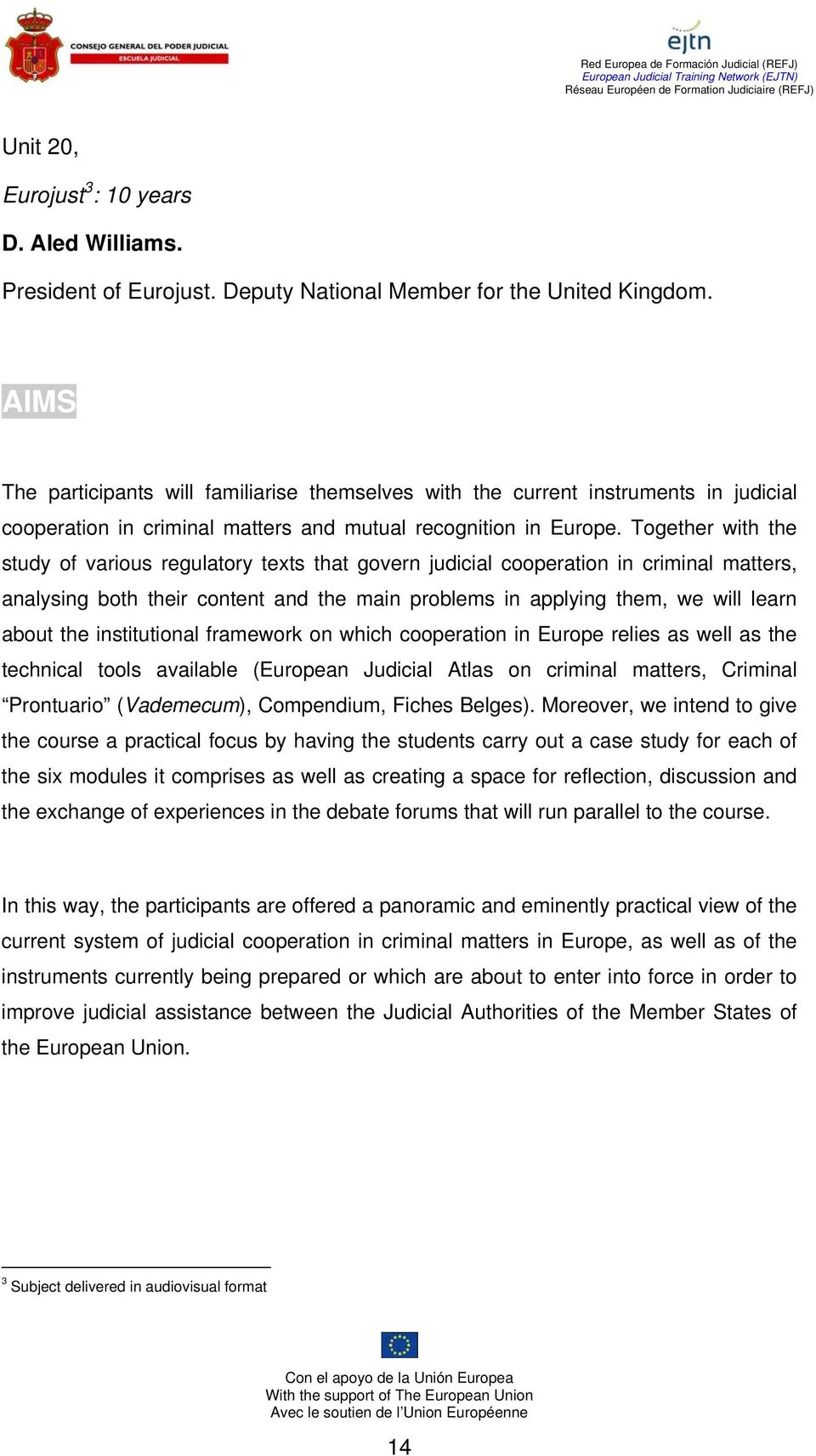 Together with the study of various regulatory texts that govern judicial cooperation in criminal matters, analysing both their content and the main problems in applying them, we will learn about the
