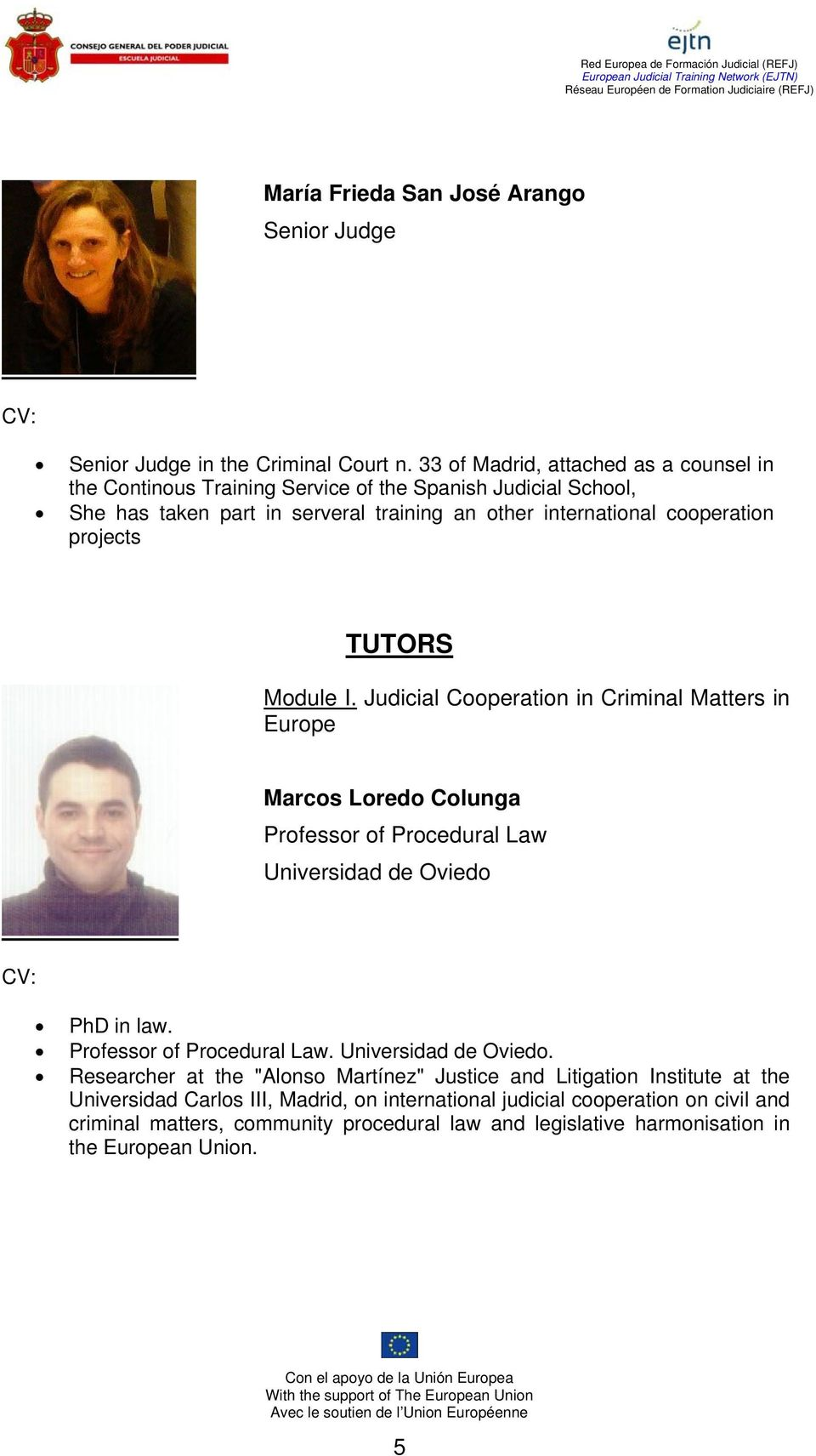 projects TUTORS Module I. Judicial Cooperation in Criminal Matters in Europe Marcos Loredo Colunga Professor of Procedural Law Universidad de Oviedo CV: PhD in law.