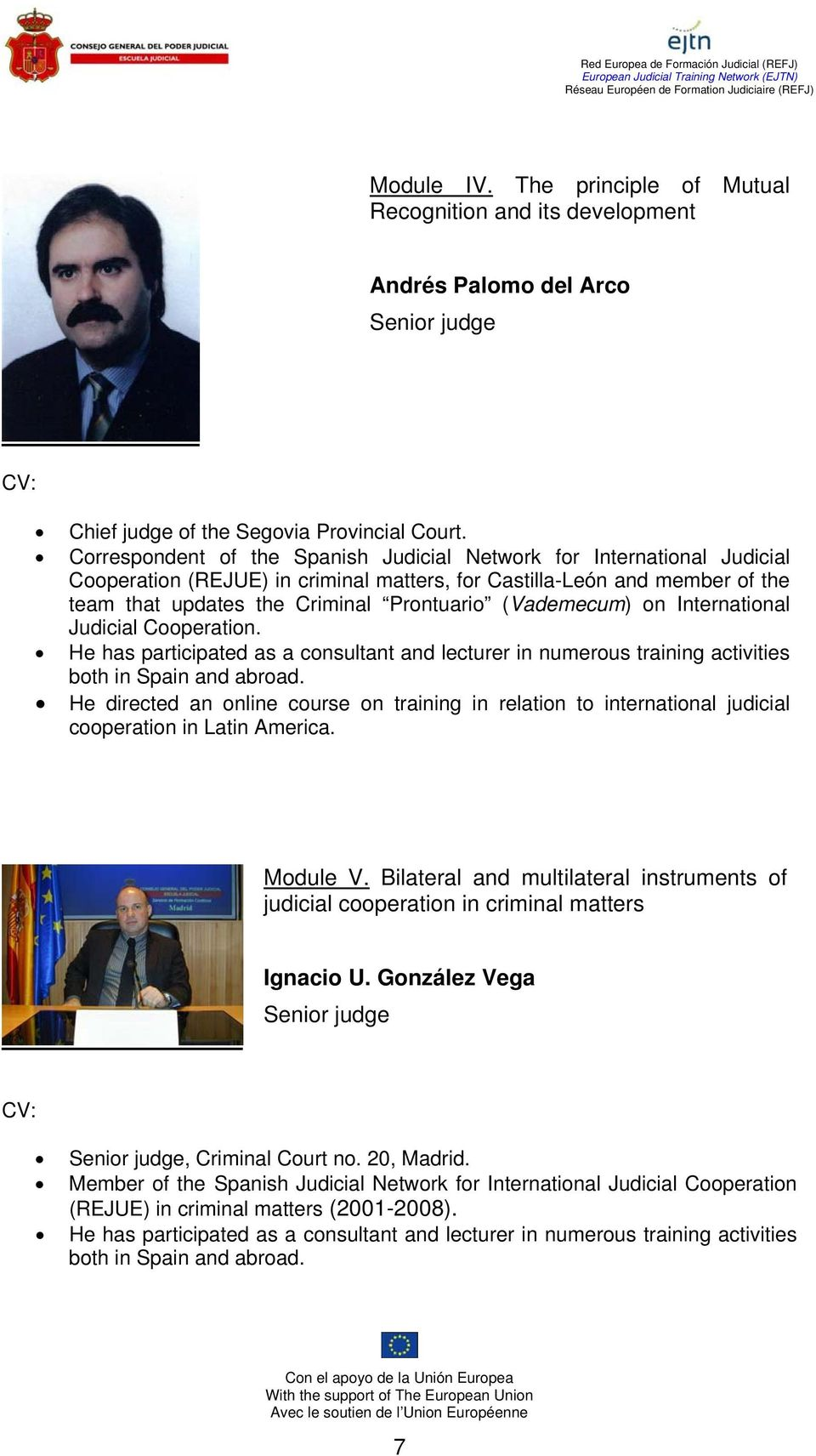 (Vademecum) on International Judicial Cooperation. He has participated as a consultant and lecturer in numerous training activities both in Spain and abroad.