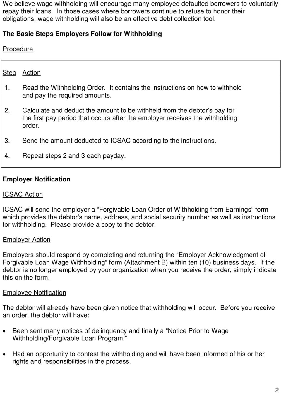 The Basic Steps Employers Follow for Withholding Procedure Step Action 1. Read the Withholding Order. It contains the instructions on how to withhold and pay the required amounts. 2.