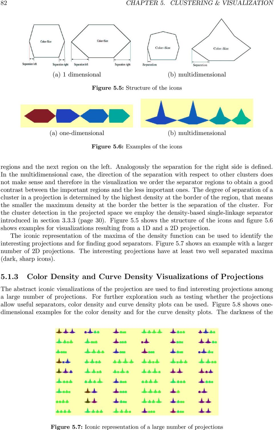 In the multidimensional case, the direction of the separation with respect to other clusters does not make sense and therefore in the visualization we order the separator regions to obtain a good