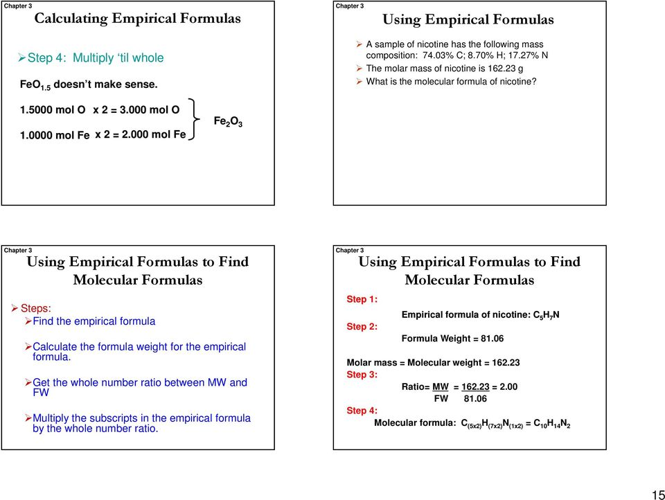 000 mol Fe Fe 2 O 3 Using Empirical Formulas to Find Molecular Formulas Steps: Find the empirical formula Calculate the formula weight for the empirical formula.
