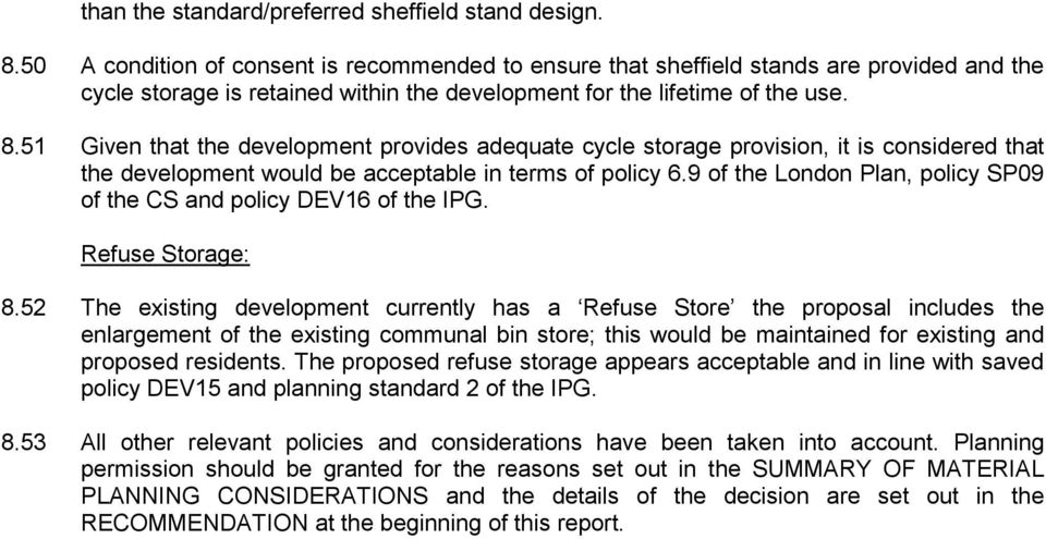 51 Given that the development provides adequate cycle storage provision, it is considered that the development would be acceptable in terms of policy 6.