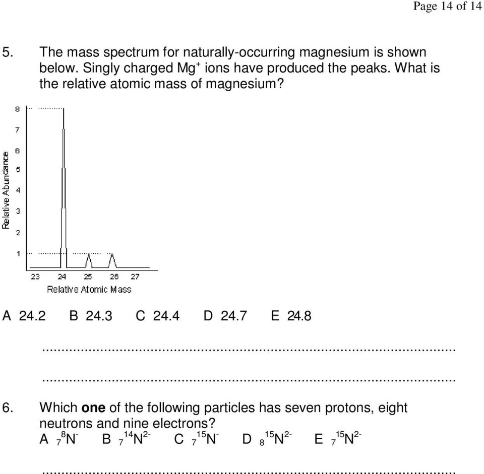 What is the relative atomic mass of magnesium? A 24.2 B 24.3 C 24.4 D 24.7 E 24.8 6.