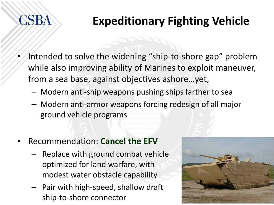 anti armor weapons forcing redesign of all major ground vehicle programs Recommendation: Cancel the EFV Replace with ground combat
