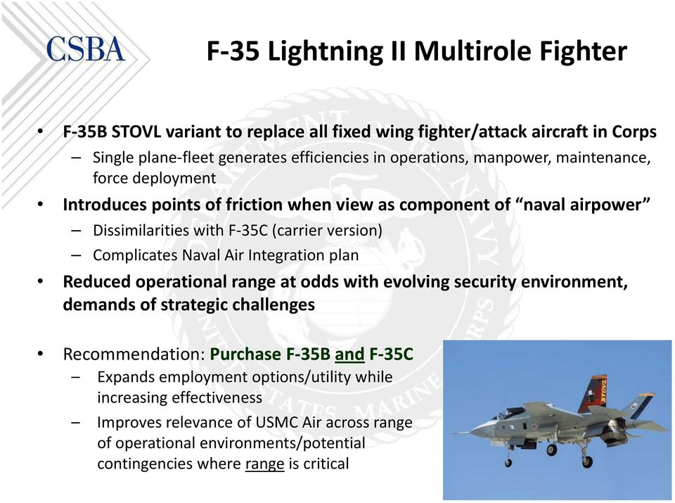 Air Integration plan Reduced operational range at odds with evolving security environment, demands of strategic challenges Recommendation: Purchase F 35B and F 35C Expands