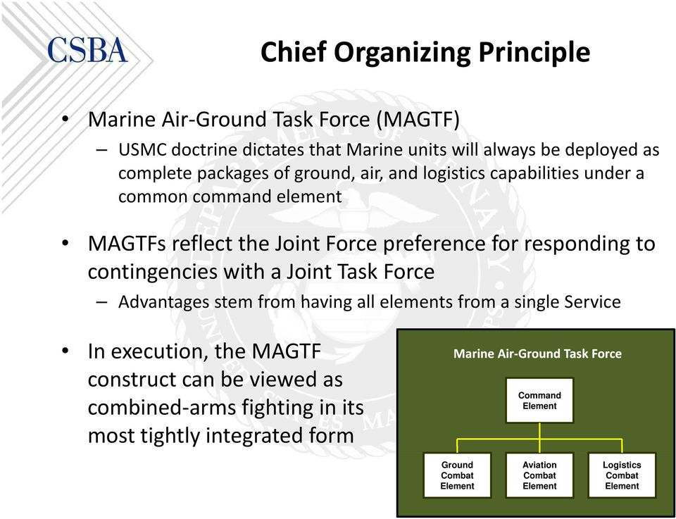 Joint Task Force Advantages stem from having all elements from a single Service In execution, the MAGTF construct can be viewed as combined arms