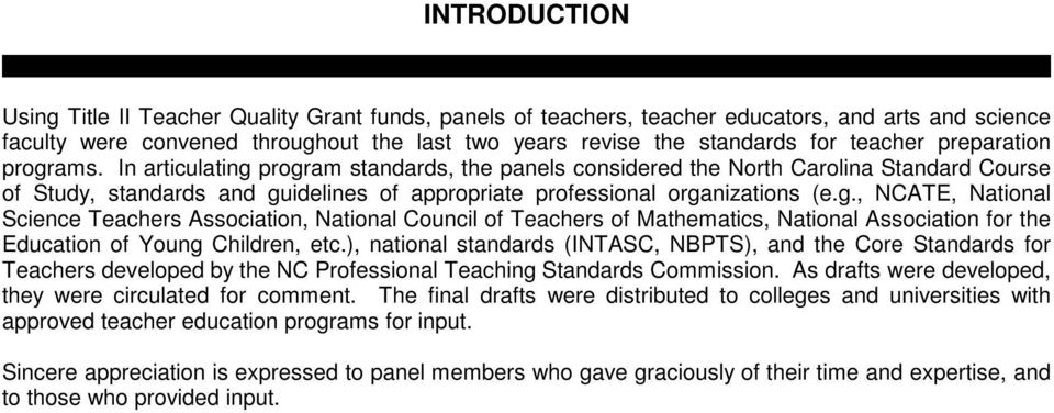 In articulating program standards, the panels considered the North Carolina Standard Course of Study, standards and guidelines of appropriate professional organizations (e.g., NCATE, National Science Teachers Association, National Council of Teachers of Mathematics, National Association for the Education of Young Children, etc.