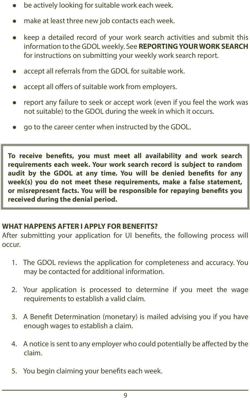 report any failure to seek or accept work (even if you feel the work was not suitable) to the GDOL during the week in which it occurs. go to the career center when instructed by the GDOL.