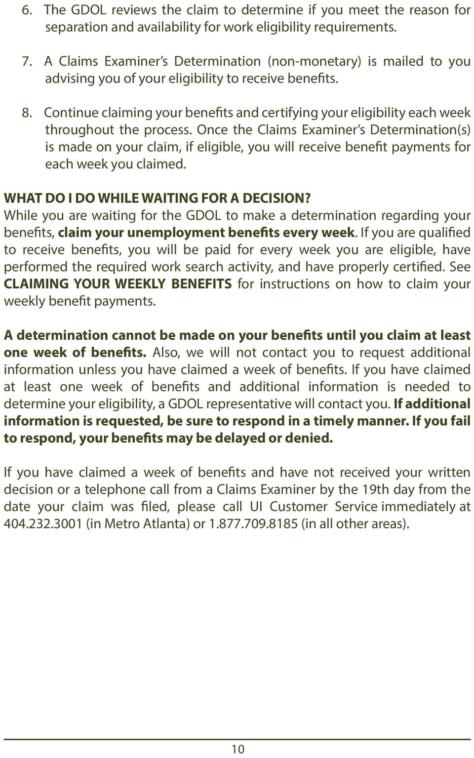 Continue claiming your benefits and certifying your eligibility each week throughout the process.