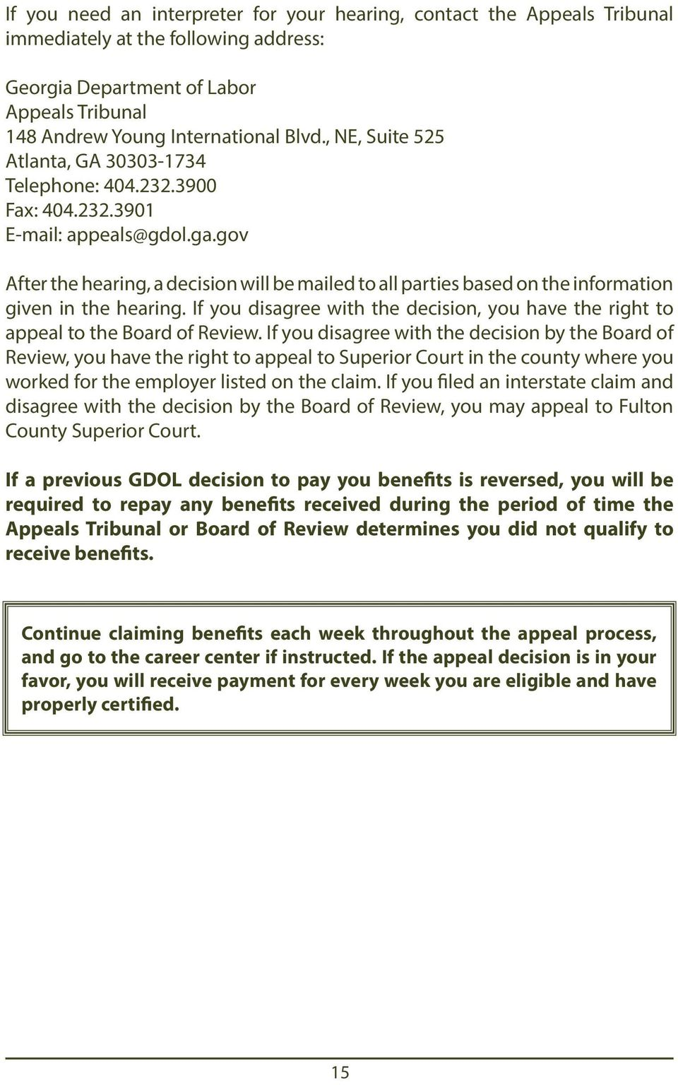 gov After the hearing, a decision will be mailed to all parties based on the information given in the hearing. If you disagree with the decision, you have the right to appeal to the Board of Review.