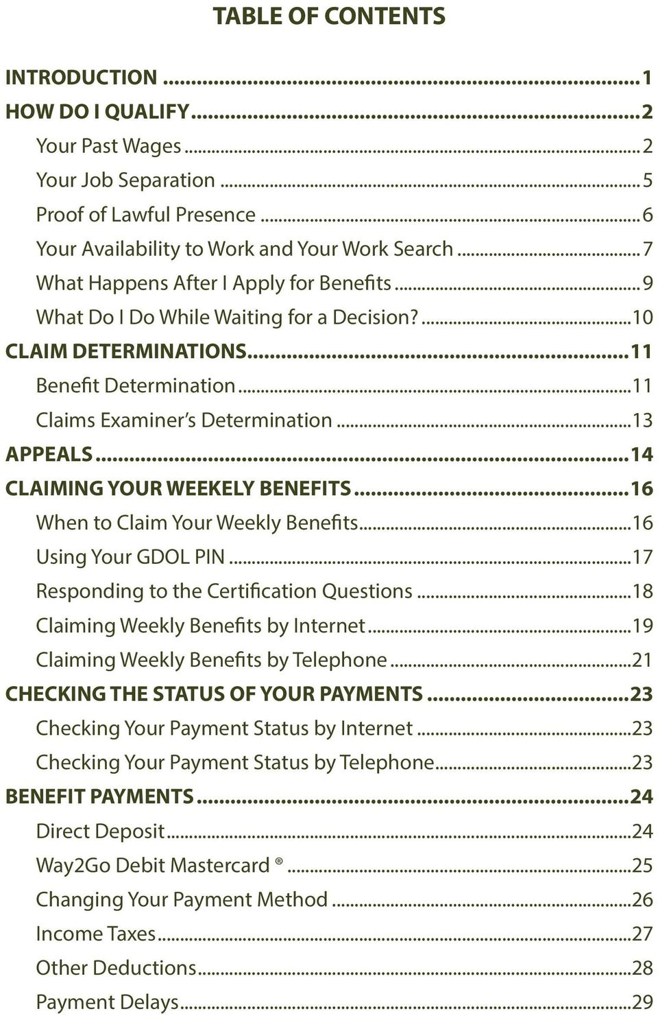 ..14 CLAIMING YOUR WEEKELY BENEFITS...16 When to Claim Your Weekly Benefits...16 Using Your GDOL PIN...17 Responding to the Certification Questions...18 Claiming Weekly Benefits by Internet.