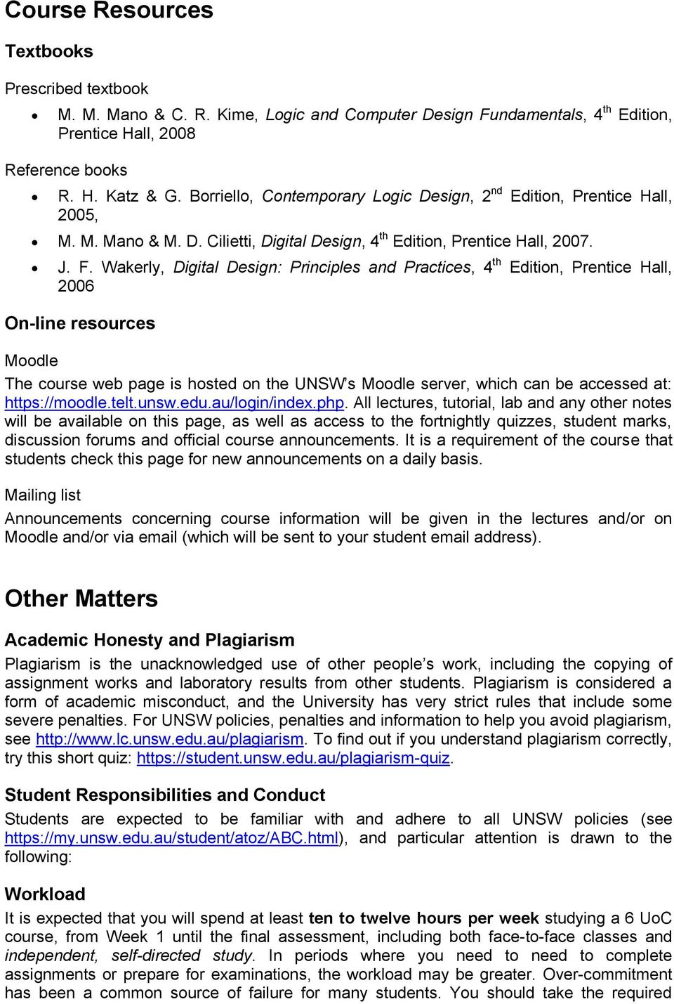 Wakerly, Digital Design: Principles and Practices, 4 th Edition, Prentice Hall, 2006 On-line resources Moodle The course web page is hosted on the UNSW s Moodle server, which can be accessed at: