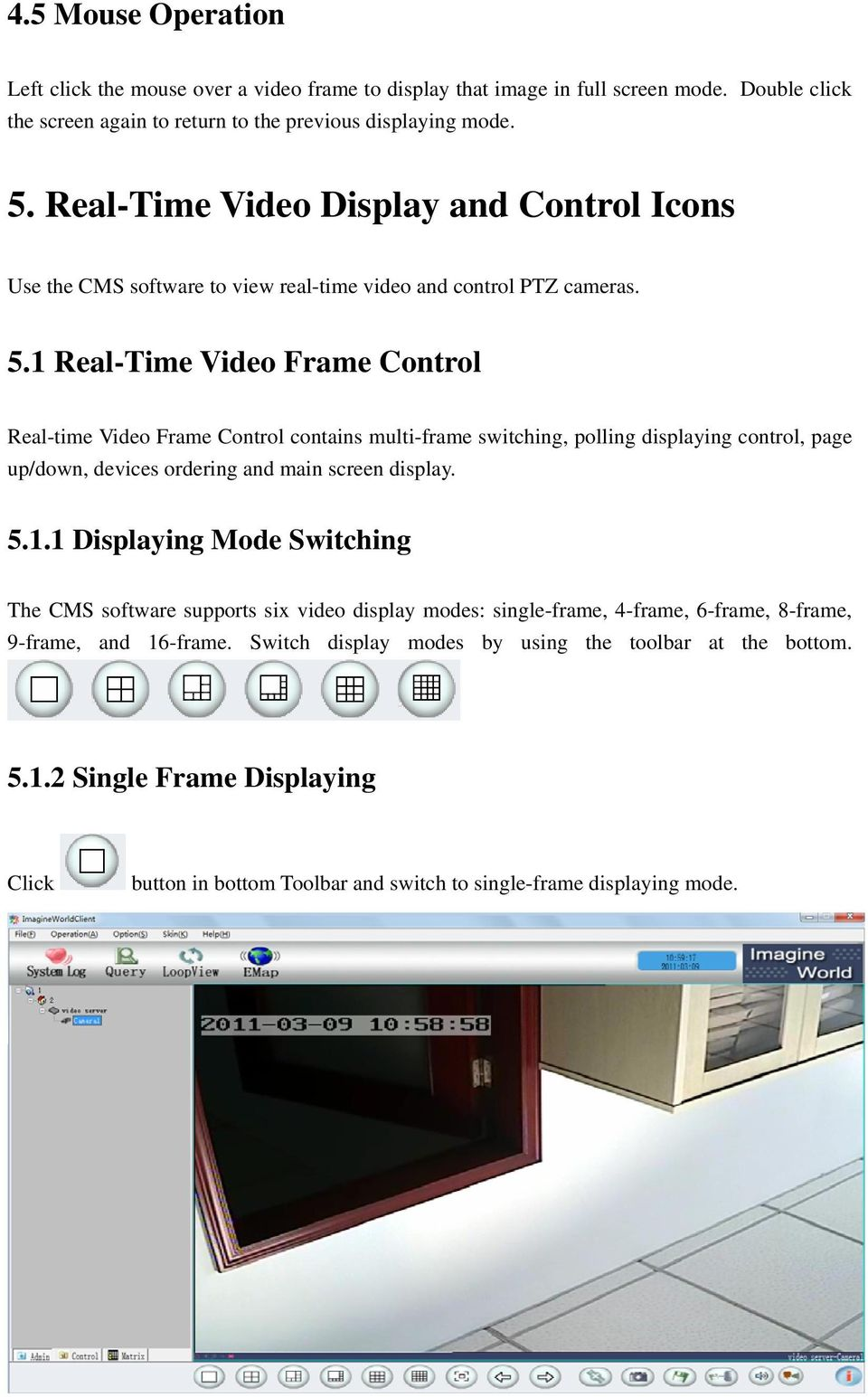 1 Real-Time Video Frame Control Real-time Video Frame Control contains multi-frame switching, polling displaying control, page up/down, devices ordering and main screen display. 5.1.1 Displaying Mode Switching The CMS software supports six video display modes: single-frame, 4-frame, 6-frame, 8-frame, 9-frame, and 16-frame.