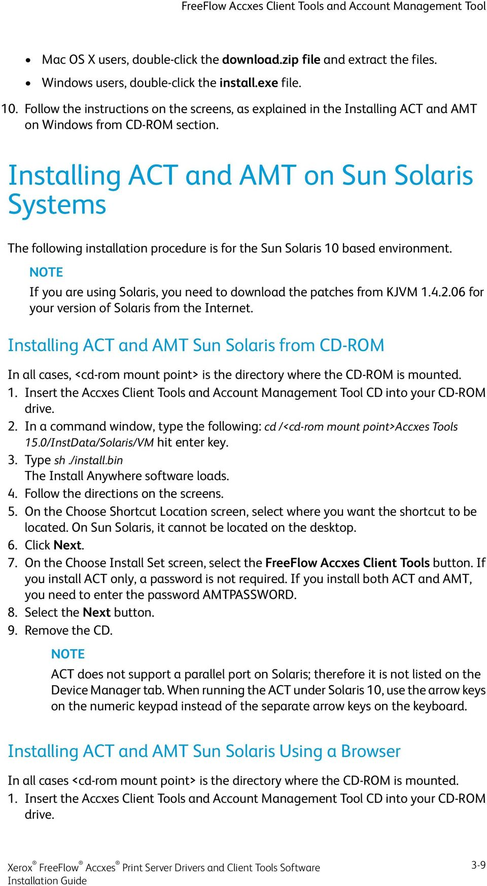 Installing ACT and AMT on Sun Solaris Systems The following installation procedure is for the Sun Solaris 10 based environment. If you are using Solaris, you need to download the patches from KJVM 1.