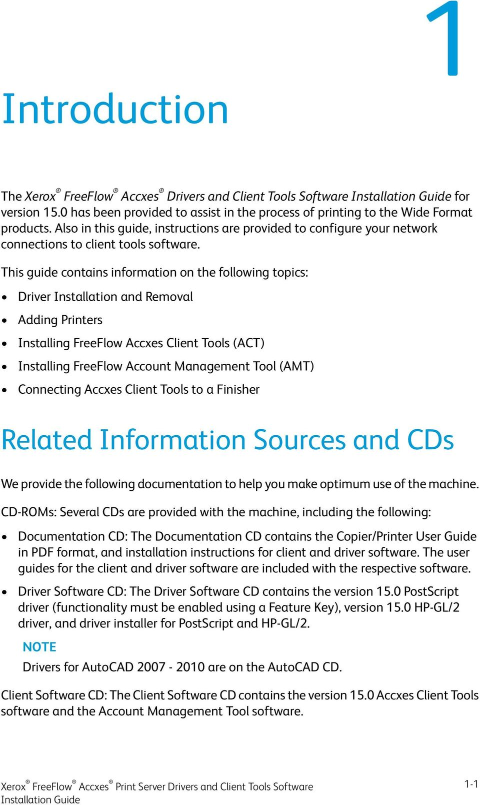 This guide contains information on the following topics: Driver Installation and Removal Adding Printers Installing FreeFlow Accxes Client Tools (ACT) Installing FreeFlow Account Management Tool