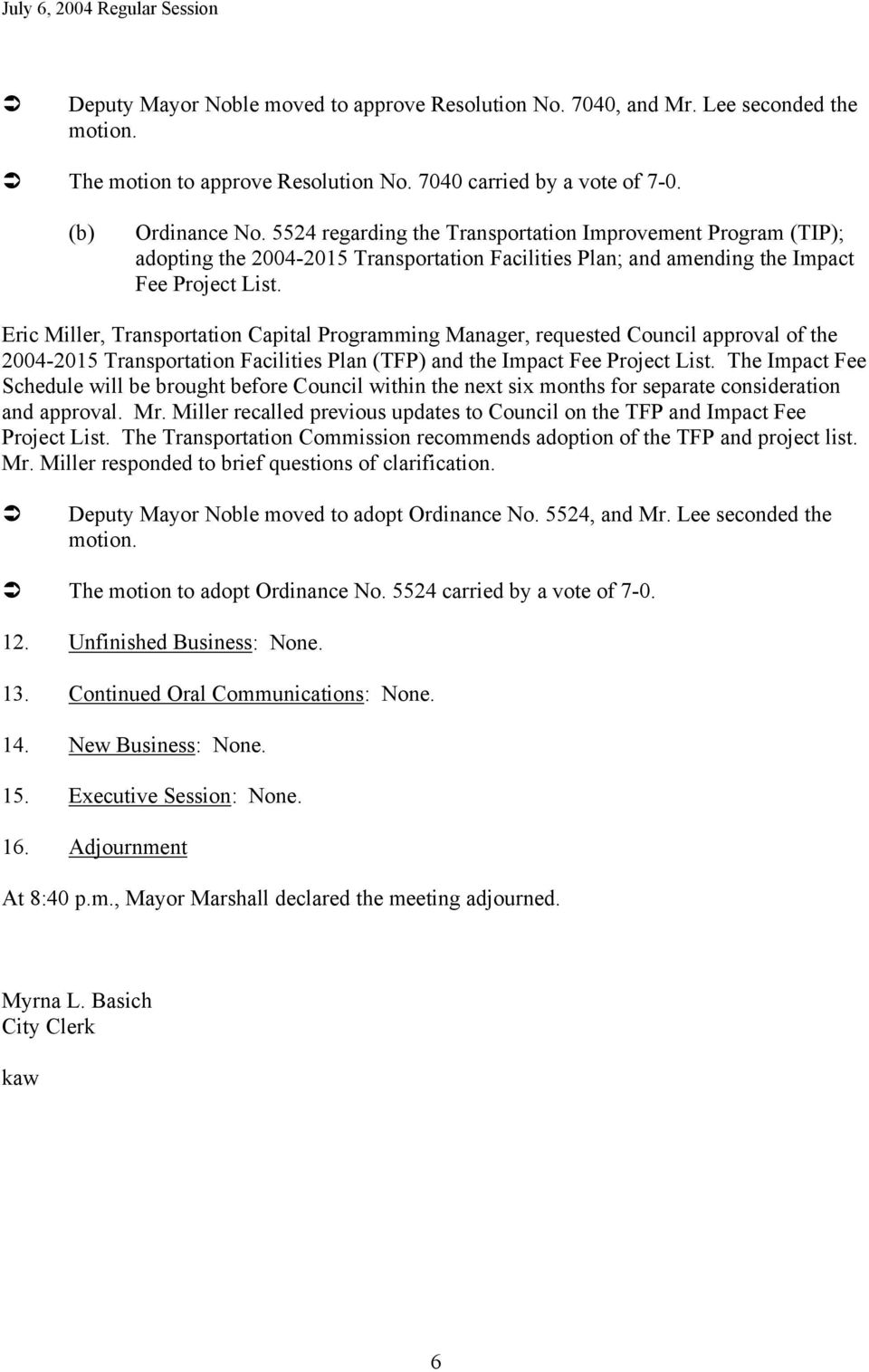 Eric Miller, Transportation Capital Programming Manager, requested Council approval of the 2004-2015 Transportation Facilities Plan (TFP) and the Impact Fee Project List.