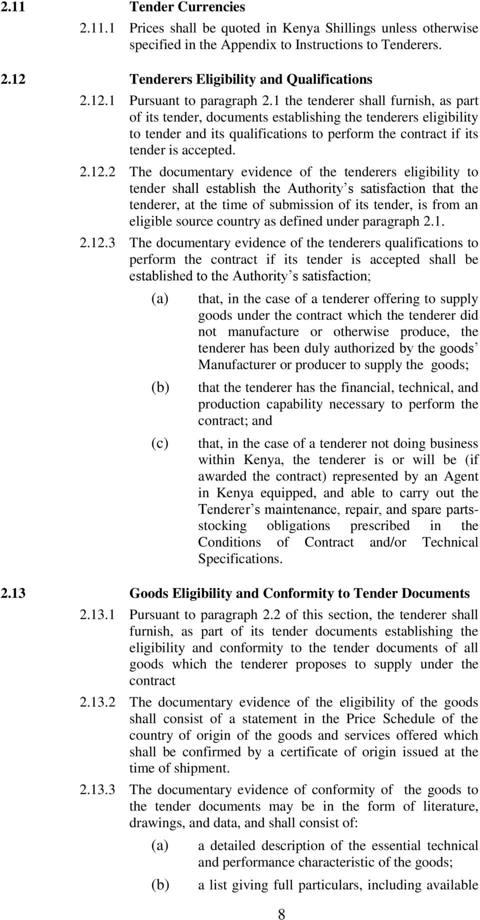 2 The documentary evidence of the tenderers eligibility to tender shall establish the Authority s satisfaction that the tenderer, at the time of submission of its tender, is from an eligible source