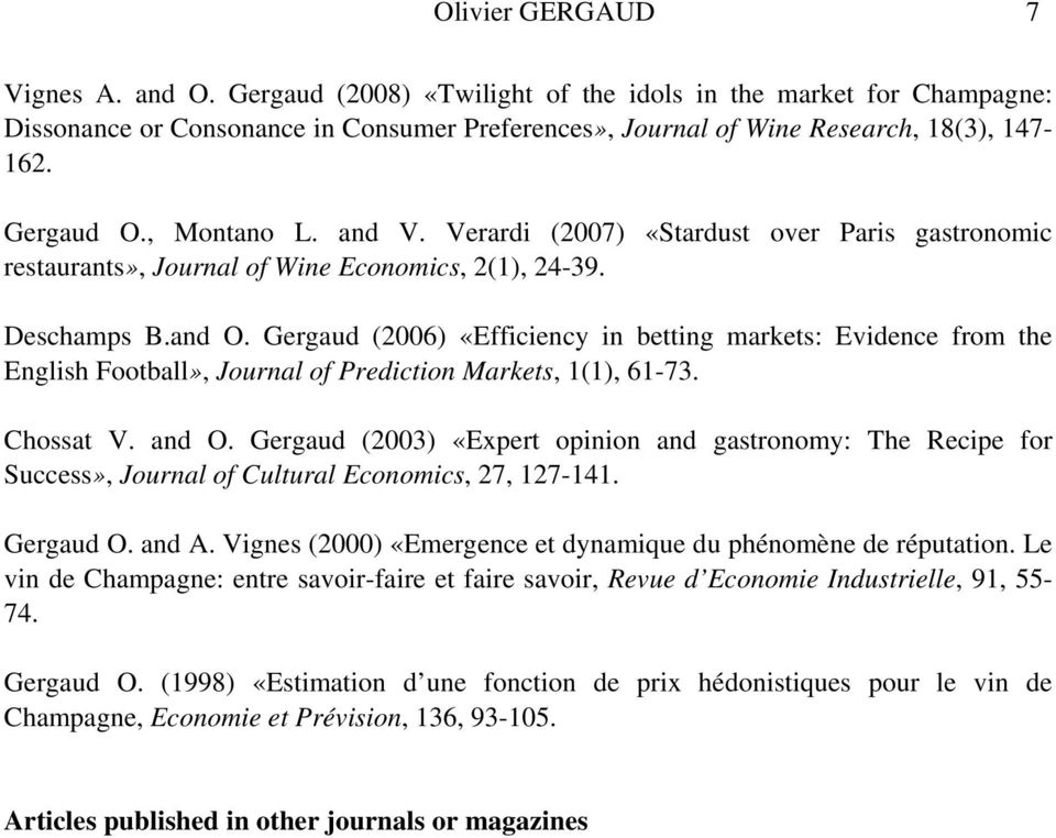 Gergaud (2006) «Efficiency in betting markets: Evidence from the English Football», Journal of Prediction Markets, 1(1), 61-73. Chossat V. and O.