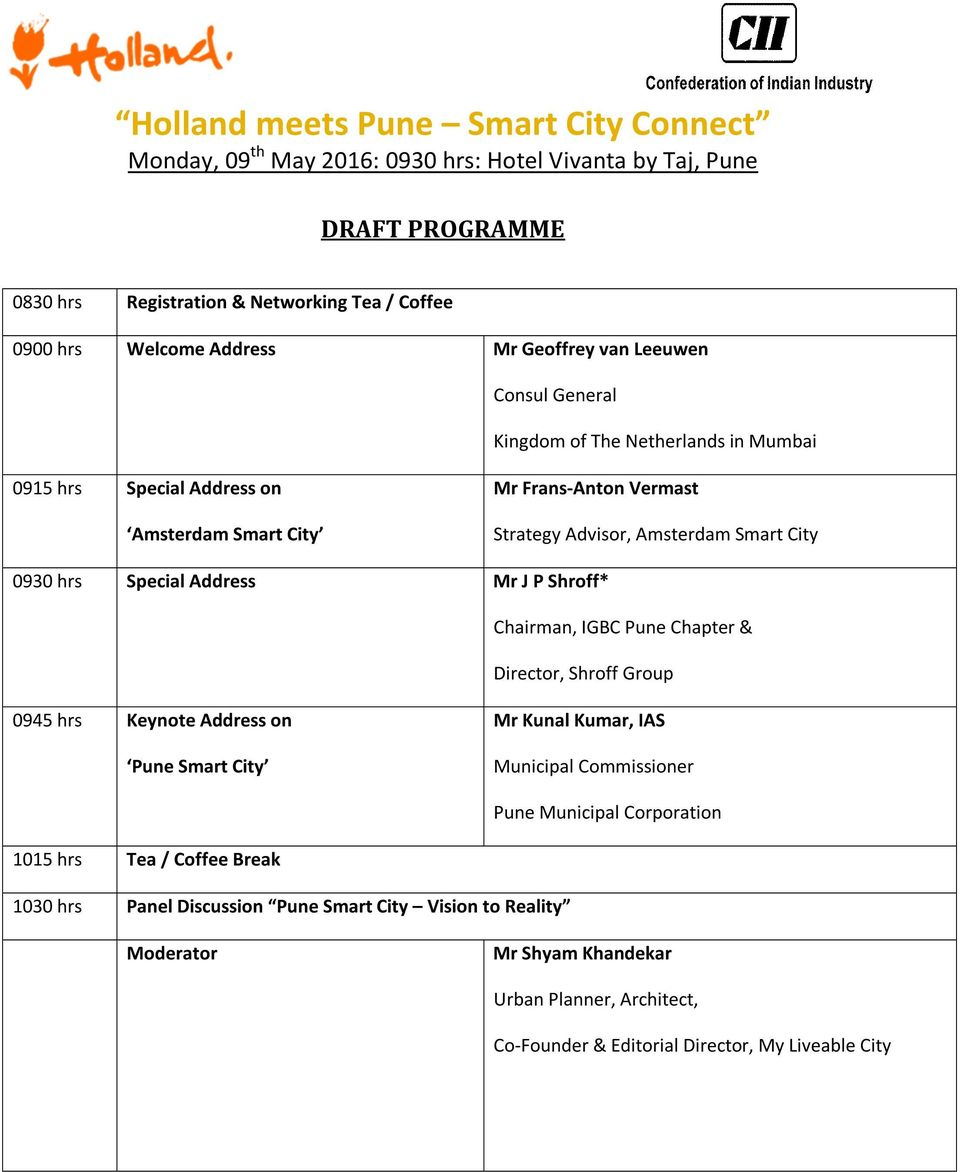 Smart City 0930 hrs Special Address Mr J P Shroff* Chairman, IGBC Pune Chapter & Director, Shroff Group 0945 hrs Keynote Address on Pune Smart City Mr Kunal Kumar, IAS Municipal