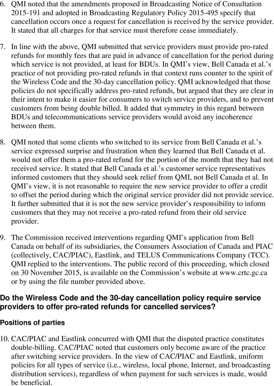 In line with the above, QMI submitted that service providers must provide pro-rated refunds for monthly fees that are paid in advance of cancellation for the period during which service is not