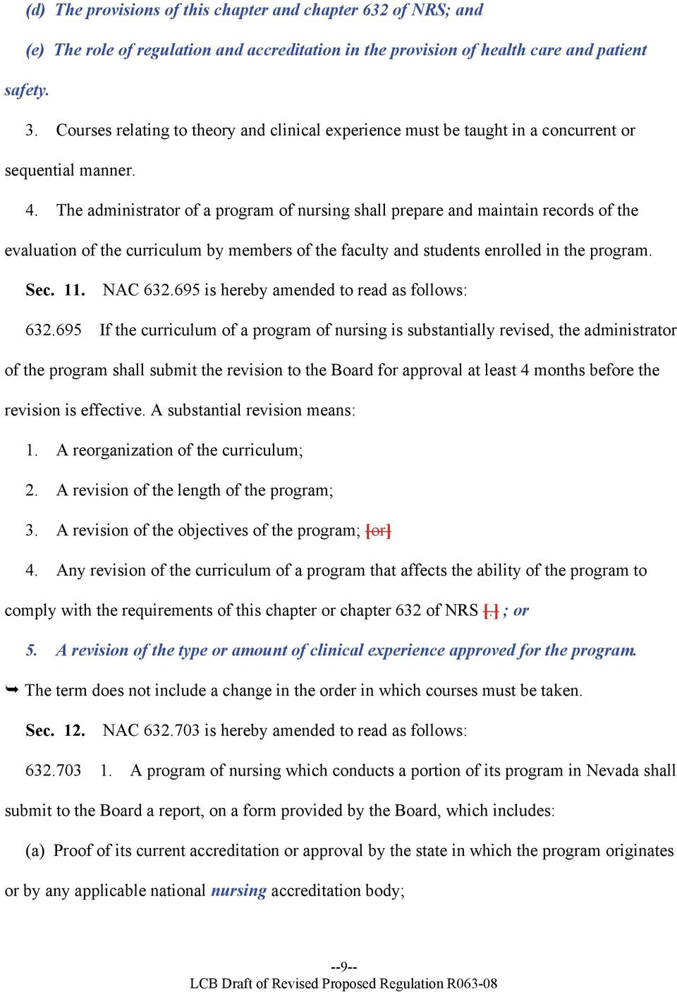 The administrator of a program of nursing shall prepare and maintain records of the evaluation of the curriculum by members of the faculty and students enrolled in the program. Sec. 11. NAC 632.