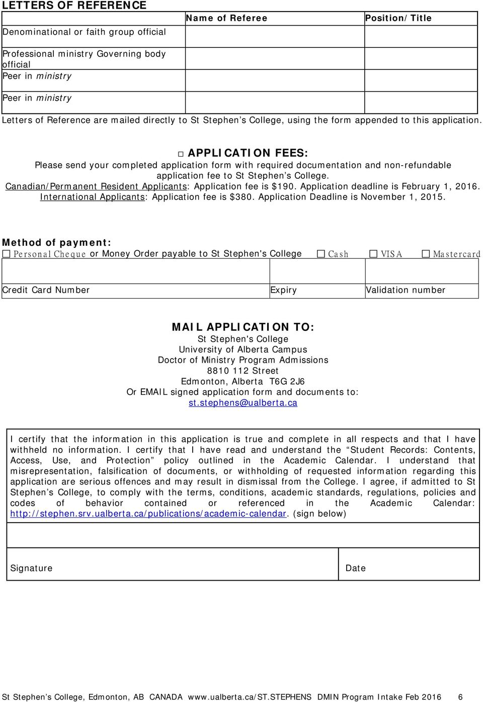 APPLICATION FEES: Please send your completed application form with required documentation and non-refundable application fee to St Stephen s College.