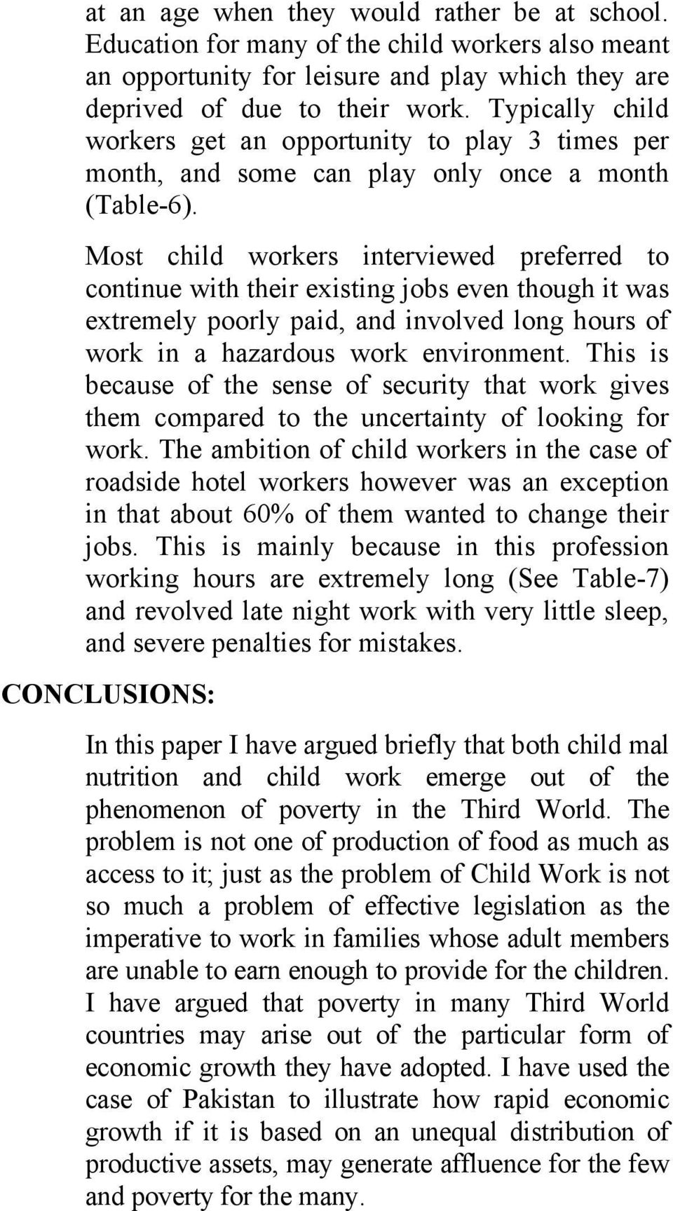 Most child workers interviewed preferred to continue with their existing jobs even though it was extremely poorly paid, and involved long hours of work in a hazardous work environment.