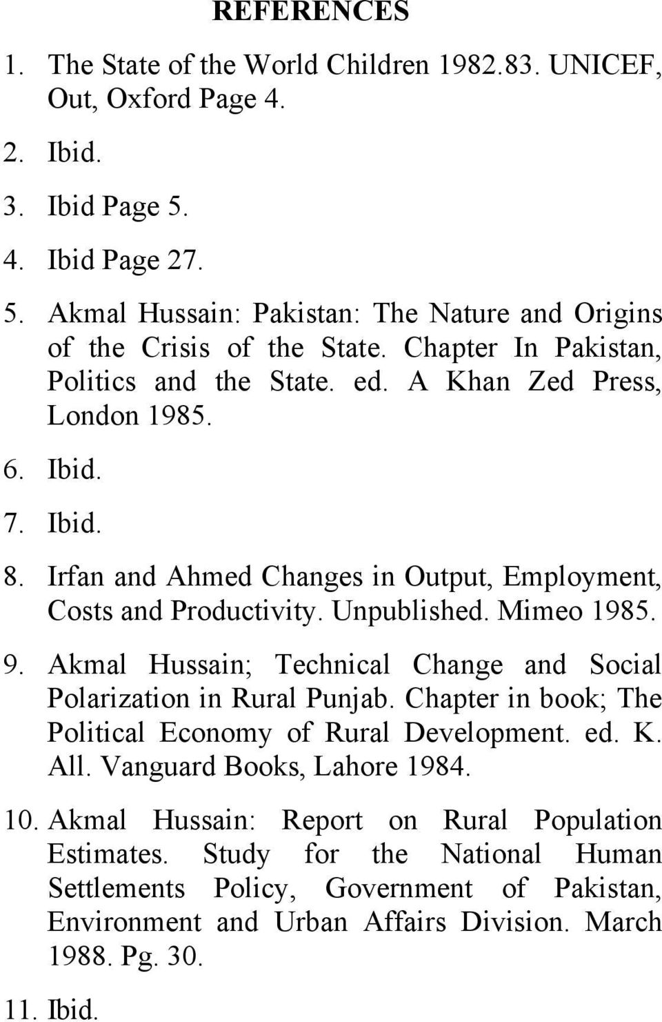 Mimeo 95. 9. Akmal Hussain; Technical Change and Social Polarization in Rural Punjab. Chapter in book; The Political Economy of Rural Development. ed. K. All. Vanguard Books, Lahore 9.