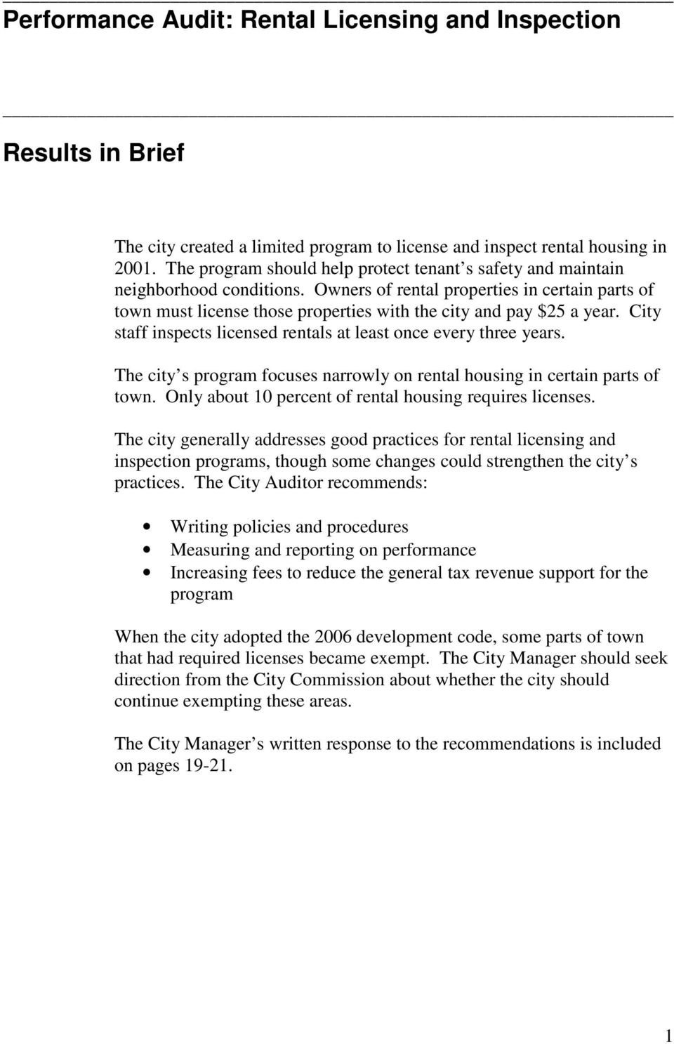 Owners of rental properties in certain parts of town must license those properties with the city and pay $25 a year. City staff inspects licensed rentals at least once every three years.