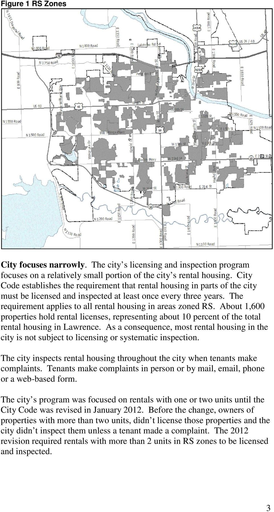 The requirement applies to all rental housing in areas zoned RS. About 1,600 properties hold rental licenses, representing about 10 percent of the total rental housing in Lawrence.