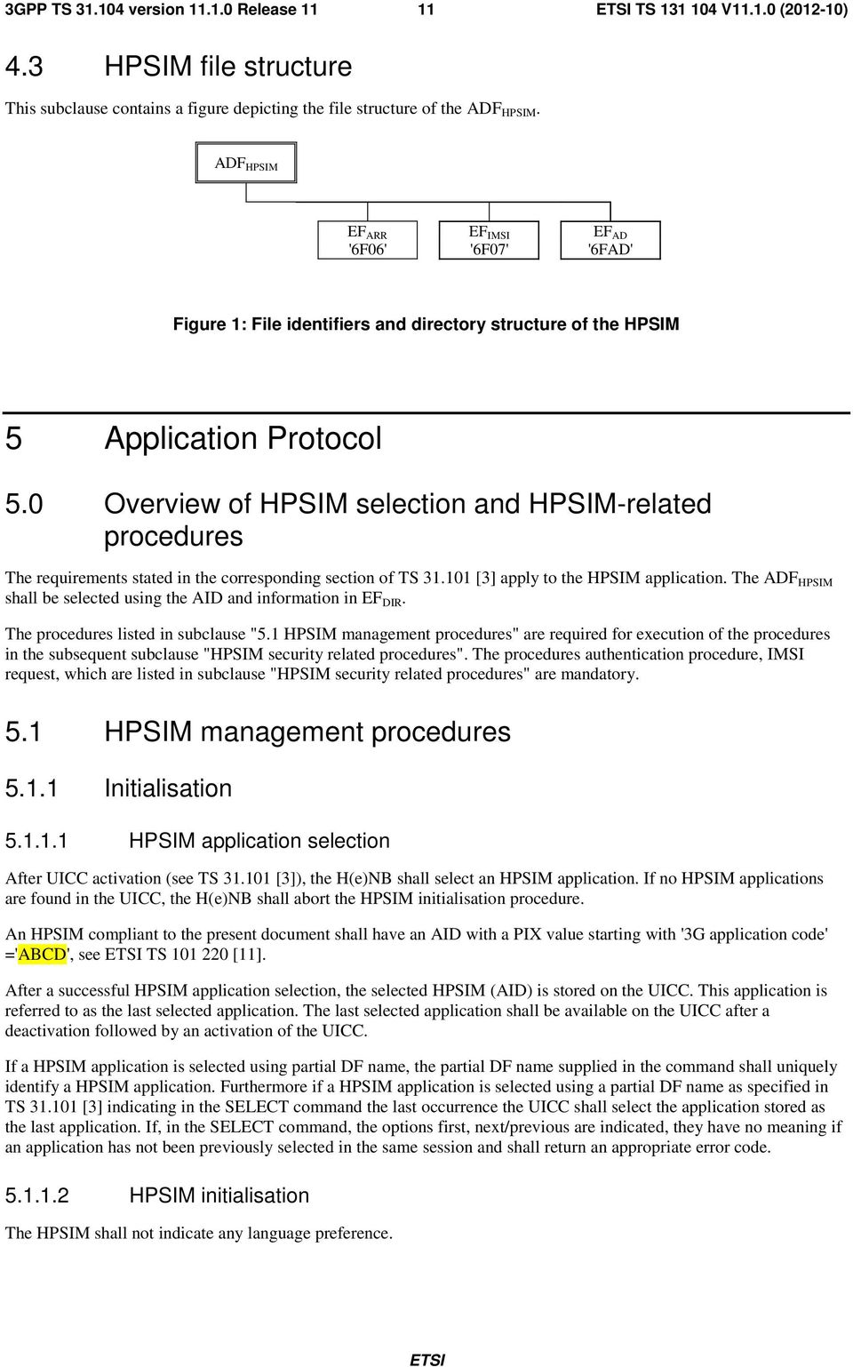 0 Overview of HPSIM selection and HPSIM-related procedures The requirements stated in the corresponding section of TS 31.101 [3] apply to the HPSIM application.