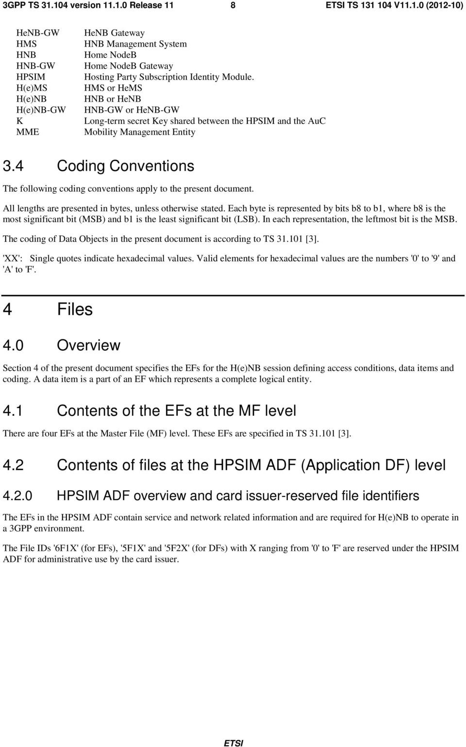 4 Coding Conventions The following coding conventions apply to the present document. All lengths are presented in bytes, unless otherwise stated.