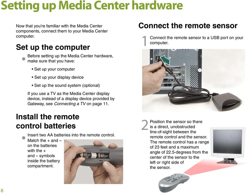 Media Center display device, instead of a display device provided by Gateway, see Connecting a TV on page 11. Install the remote control batteries Insert two AA batteries into the remote control.