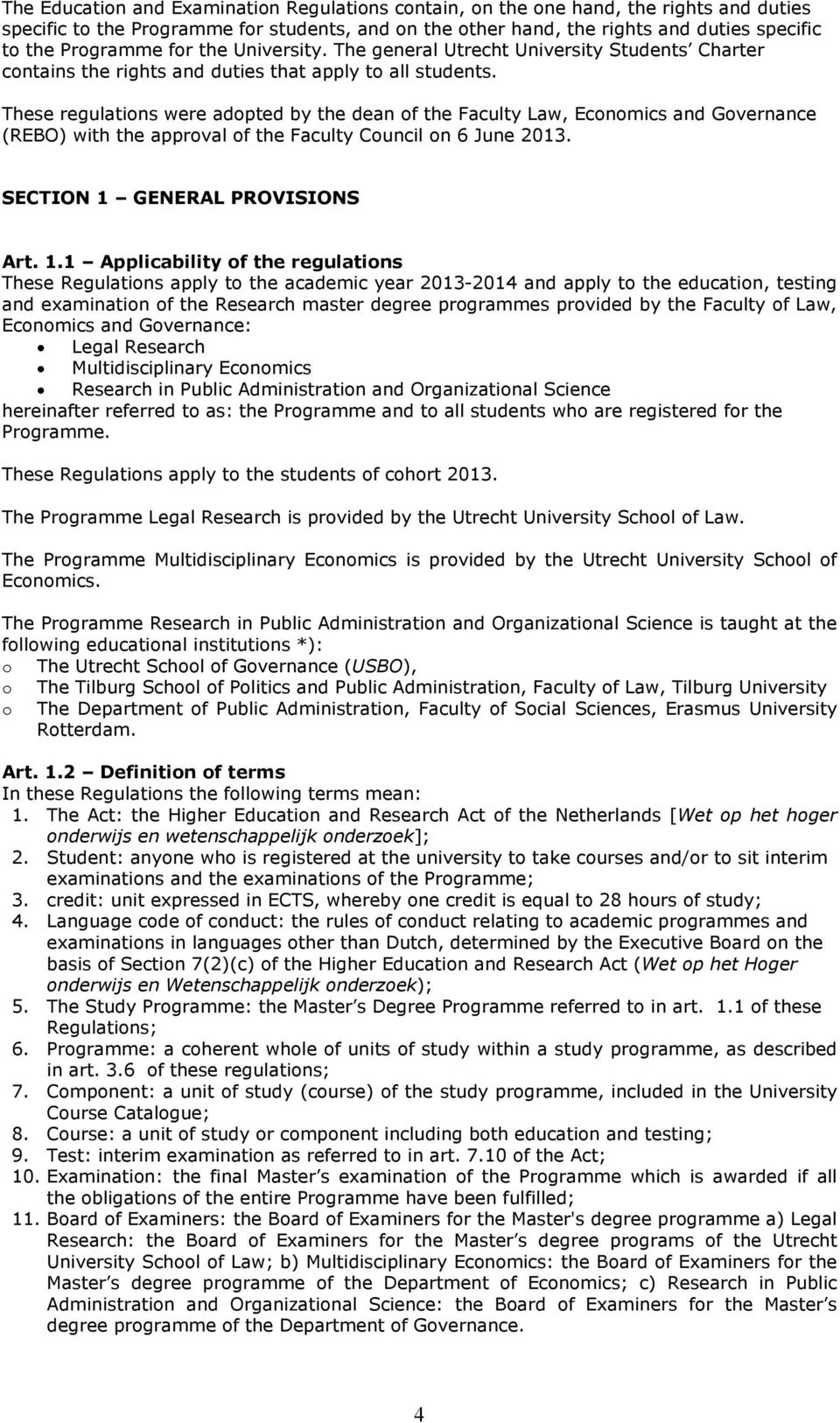 These regulations were adopted by the dean of the Faculty Law, Economics and Governance (REBO) with the approval of the Faculty Council on 6 June 2013. SECTION 1