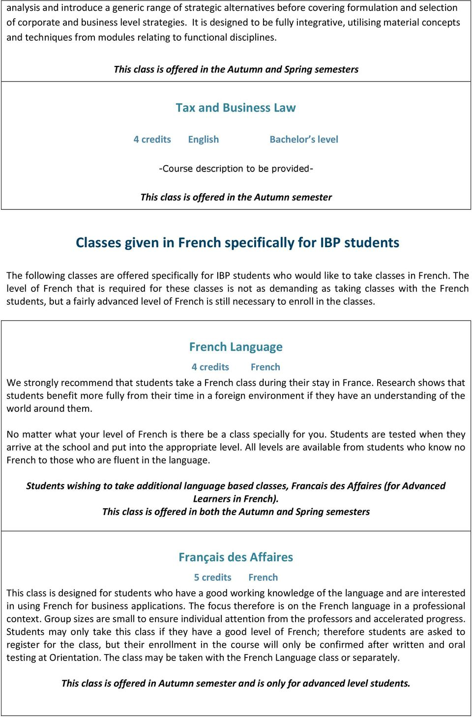 This class is offered in the Autumn and Spring semesters Tax and Business Law -Course description to be provided- This class is offered in the Autumn semester Classes given in French specifically for