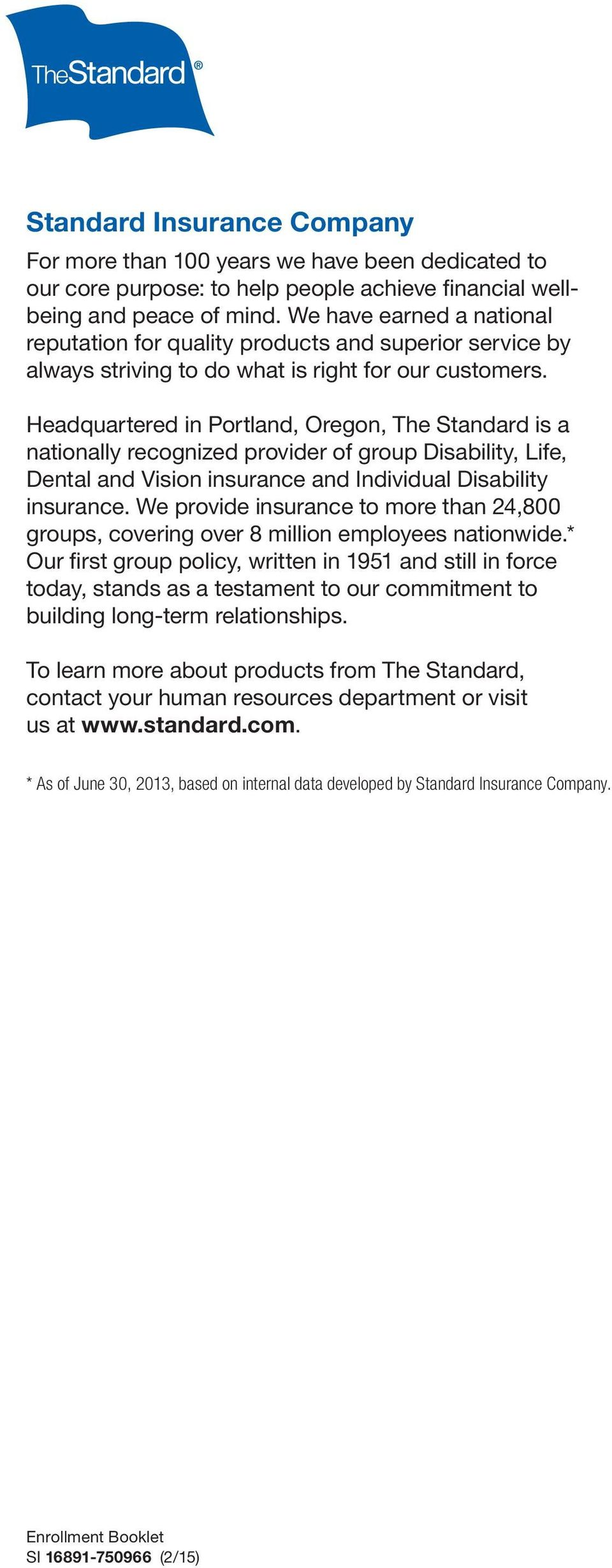 Headquartered in Portland, Oregon, The Standard is a nationally recognized provider of group Disability, Life, Dental and Vision insurance and Individual Disability insurance.