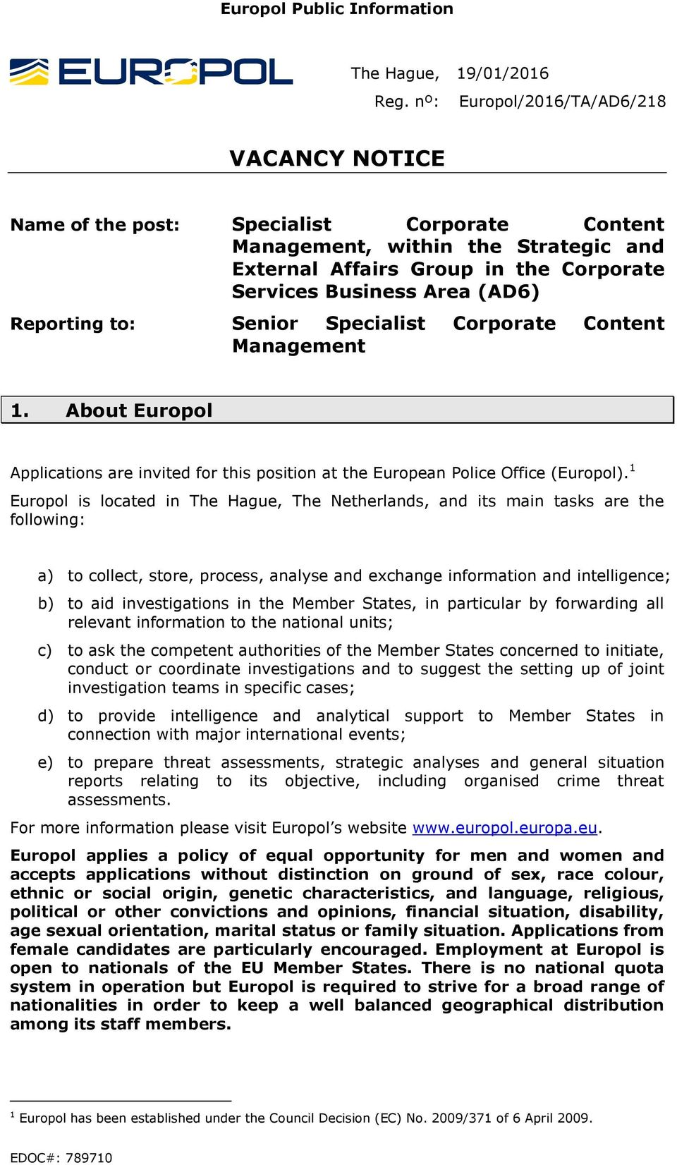 Reporting to: Senior Specialist Corporate Content Management 1. About Europol Applications are invited for this position at the European Police Office (Europol).