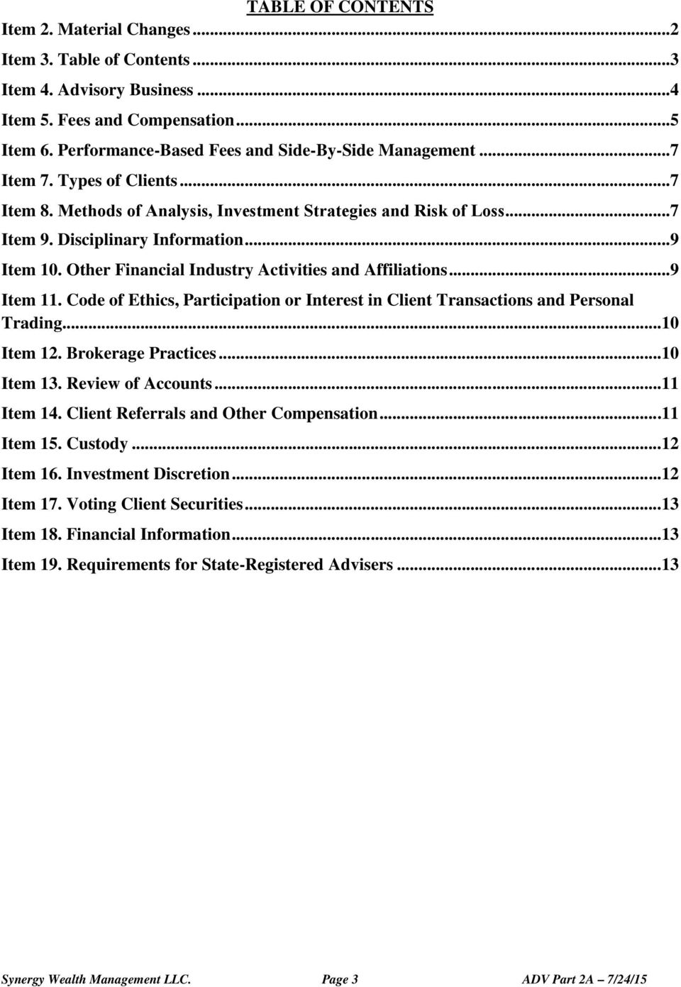 Other Financial Industry Activities and Affiliations...9 Item 11. Code of Ethics, Participation or Interest in Client Transactions and Personal Trading...10 Item 12. Brokerage Practices...10 Item 13.