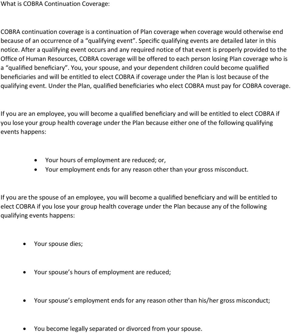 After a qualifying event occurs and any required notice of that event is properly provided to the Office of Human Resources, COBRA coverage will be offered to each person losing Plan coverage who is