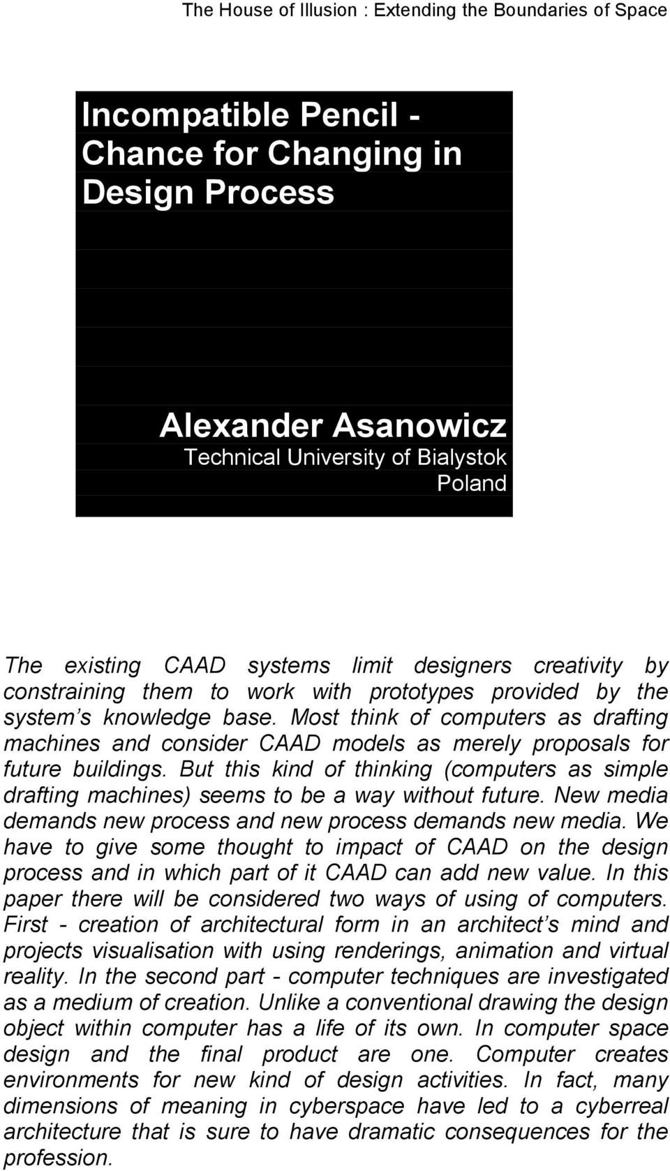 Most think of computers as drafting machines and consider CAAD models as merely proposals for future buildings.